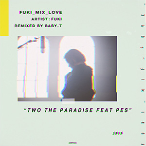 Two the Paradise FUKI feat. PES - BABY-T Remix